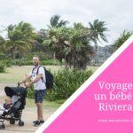 voyager avec un bébé sur la Riviera Maya